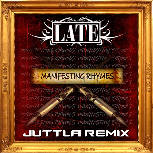 LATE - Manifesting rhymes Juttla remix 500